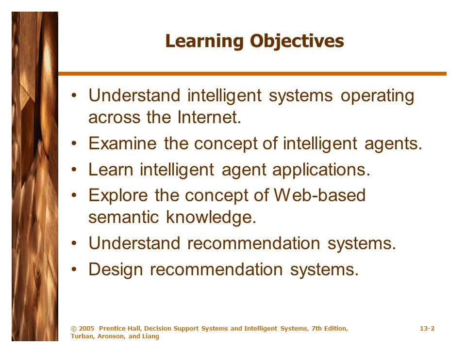 © 2005 Prentice Hall, Decision Support Systems and Intelligent Systems, 7th Edition, Turban, Aronson, and Liang 13-2 Learning Objectives Understand in