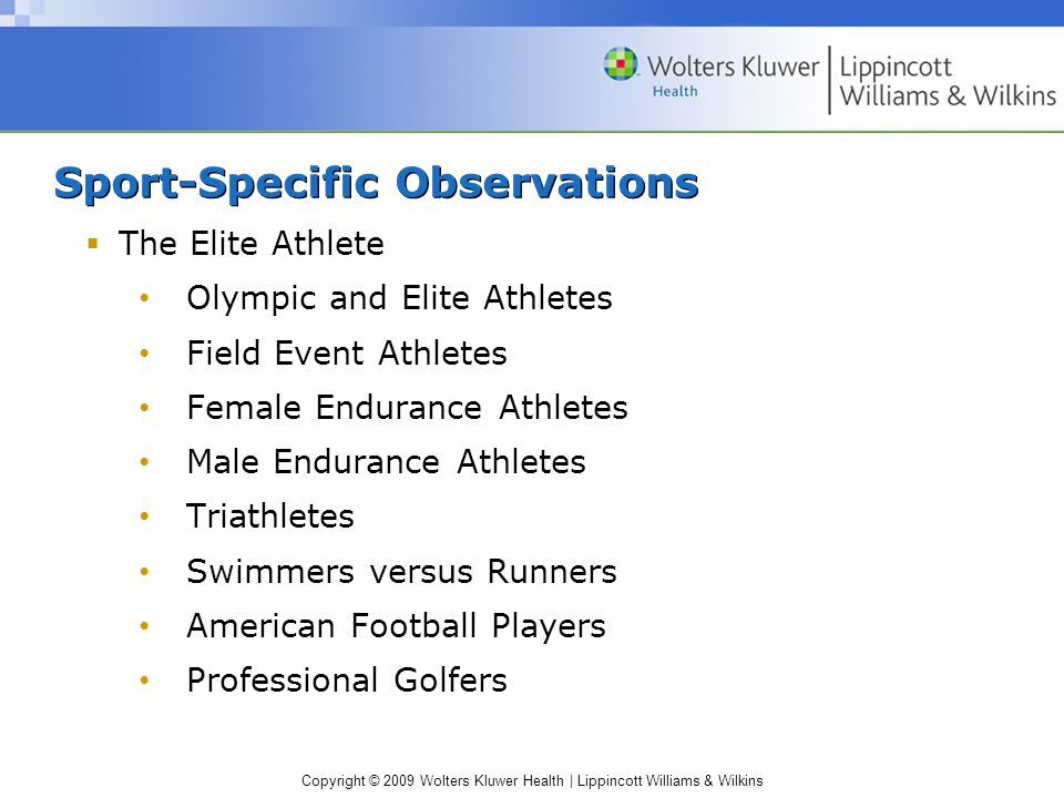 Sport-Specific Observations  The Elite Athlete Olympic and Elite Athletes Field Event Athletes Female Endurance Athletes Male Endurance Athletes Triathletes Swimmers versus Runners American Football Players Professional Golfers