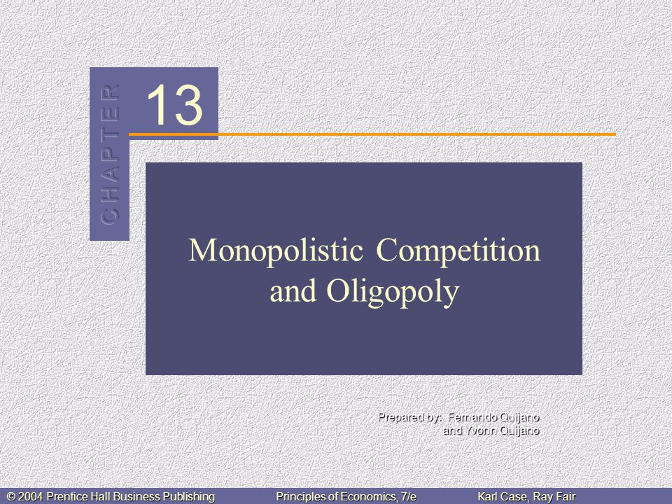 C H A P T E R 13: Monopolistic Competition and Oligopoly © 2004 Prentice Hall Business PublishingPrinciples of Economics, 7/eKarl Case, Ray Fair 42 of 47 Oligopoly and Economic Performance Oligopolies, or concentrated industries, are likely to be inefficient for the following reasons: Profit-maximizing oligopolists are likely to price above marginal cost.