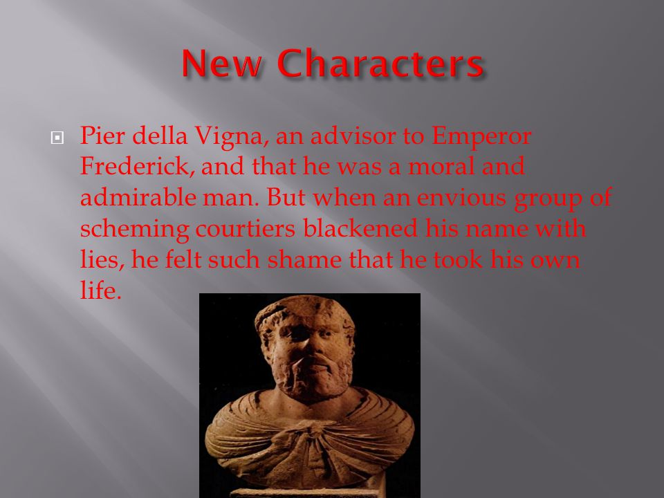 Pier della Vigna, an advisor to Emperor Frederick, and that he was a moral and admirable man.