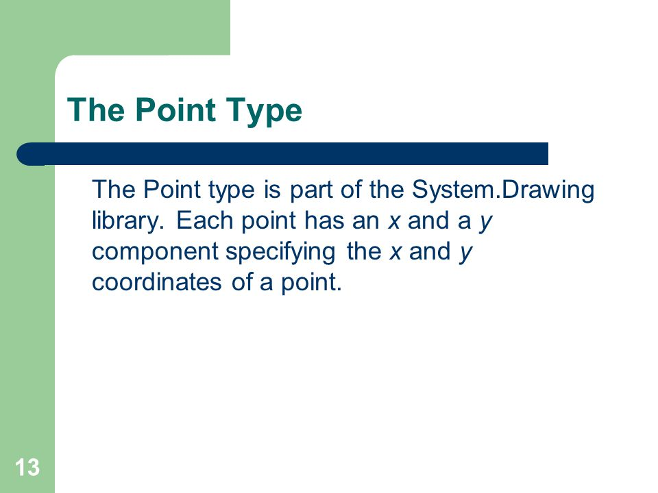 13 The Point Type The Point type is part of the System.Drawing library.