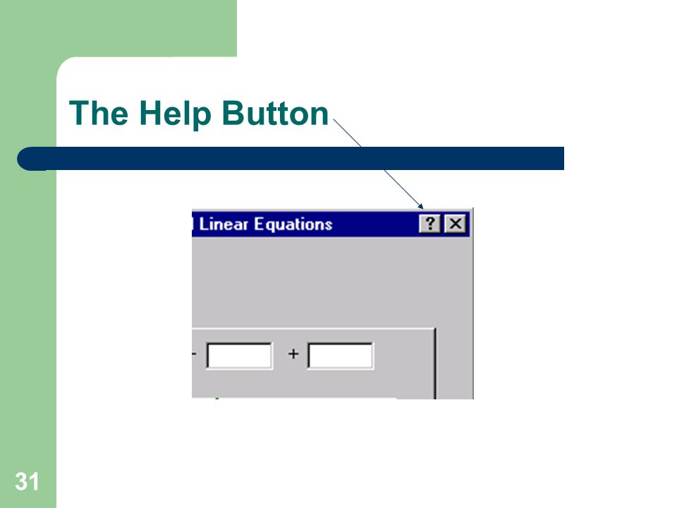31 The Help Button