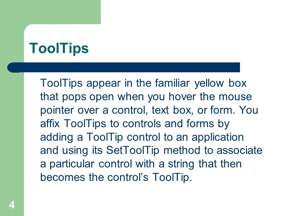 4 ToolTips ToolTips appear in the familiar yellow box that pops open when you hover the mouse pointer over a control, text box, or form.