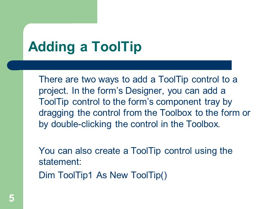 5 Adding a ToolTip There are two ways to add a ToolTip control to a project.