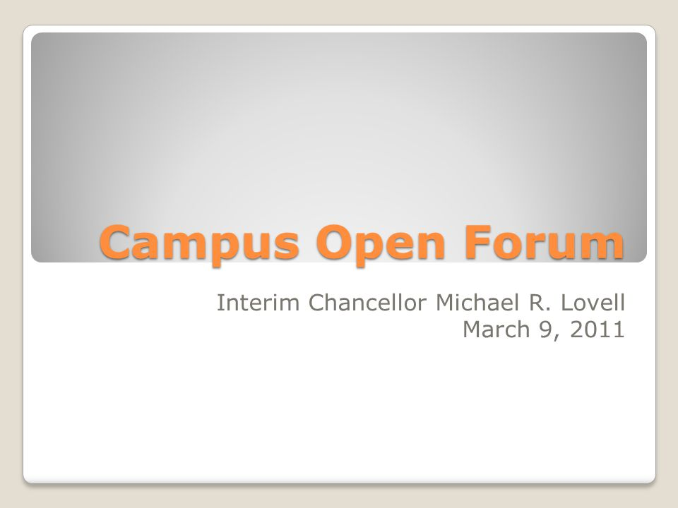 Campus Open Forum Campus Open Forum Interim Chancellor Michael R. Lovell March 9, 2011