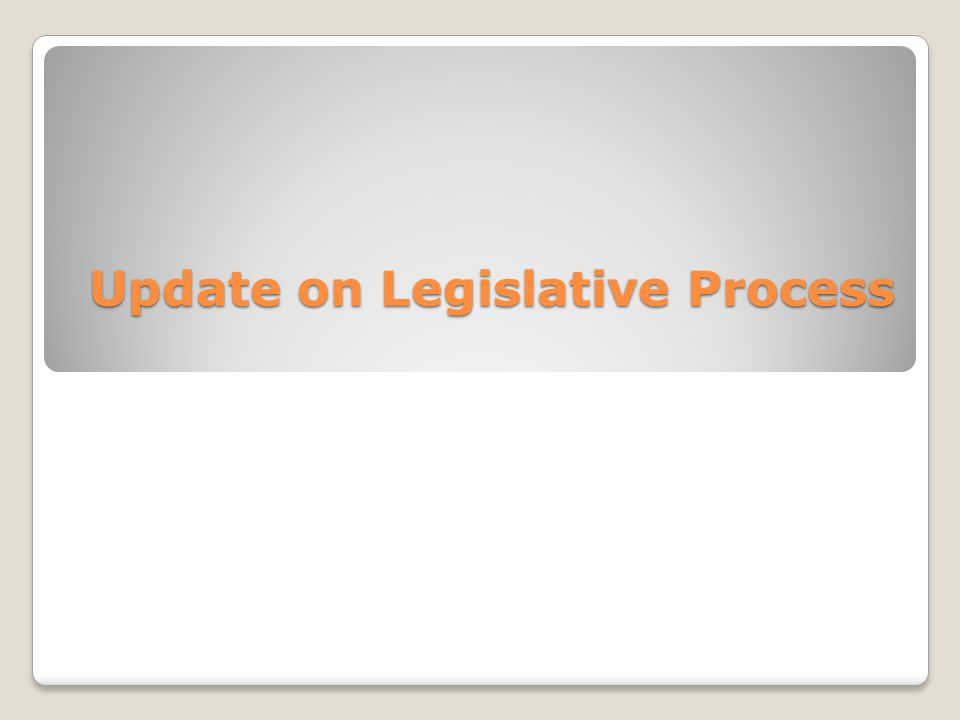 Update on Legislative Process