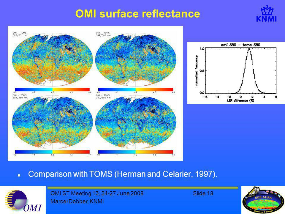 OMI ST Meeting 13, 24-27 June 2008Slide 18 Marcel Dobber, KNMI OMI surface reflectance Comparison with TOMS (Herman and Celarier, 1997).