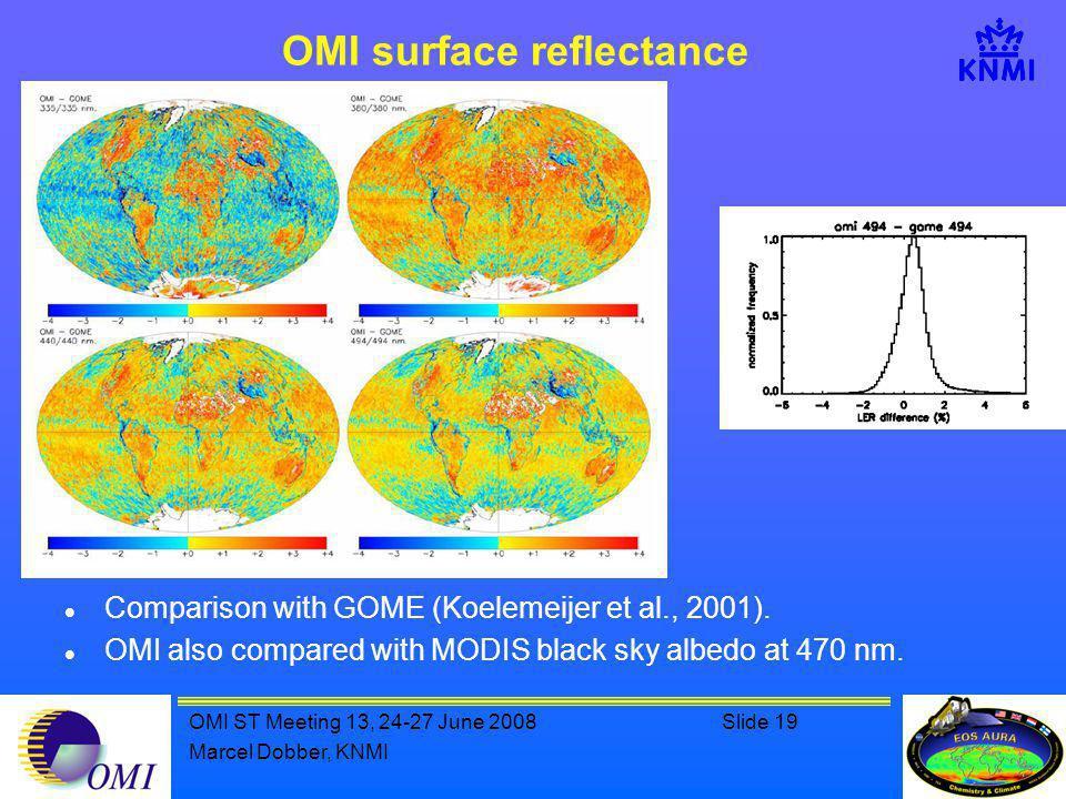 OMI ST Meeting 13, 24-27 June 2008Slide 19 Marcel Dobber, KNMI OMI surface reflectance Comparison with GOME (Koelemeijer et al., 2001).
