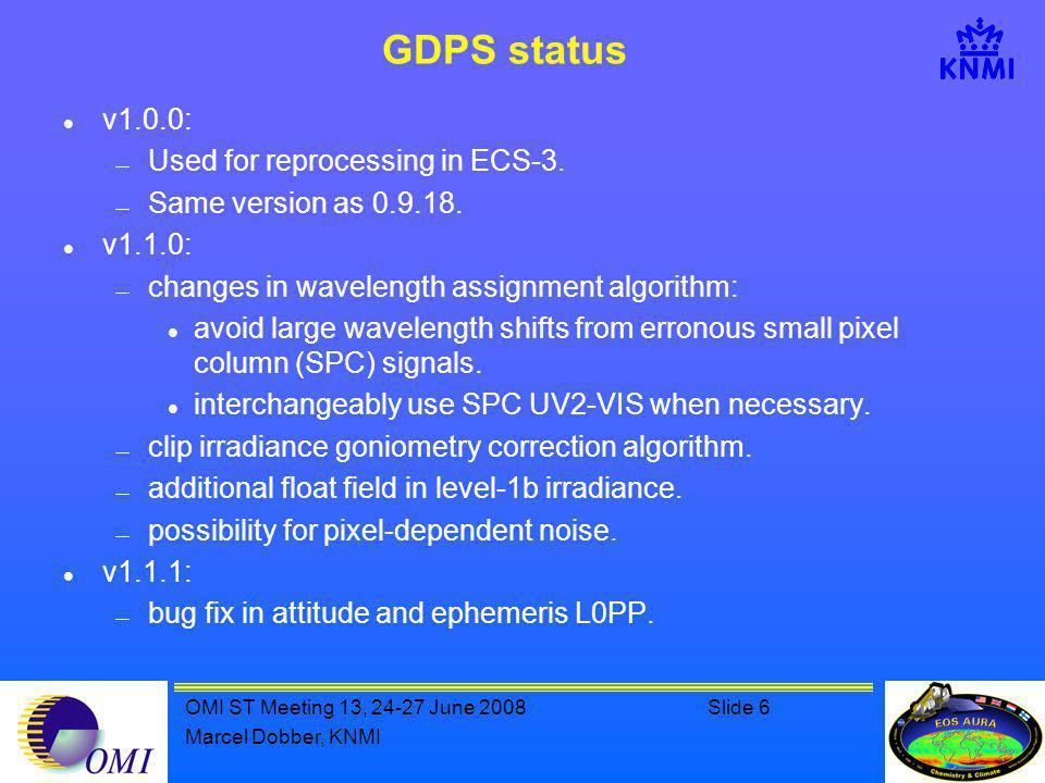 OMI ST Meeting 13, 24-27 June 2008Slide 6 Marcel Dobber, KNMI GDPS status v1.0.0:  Used for reprocessing in ECS-3.