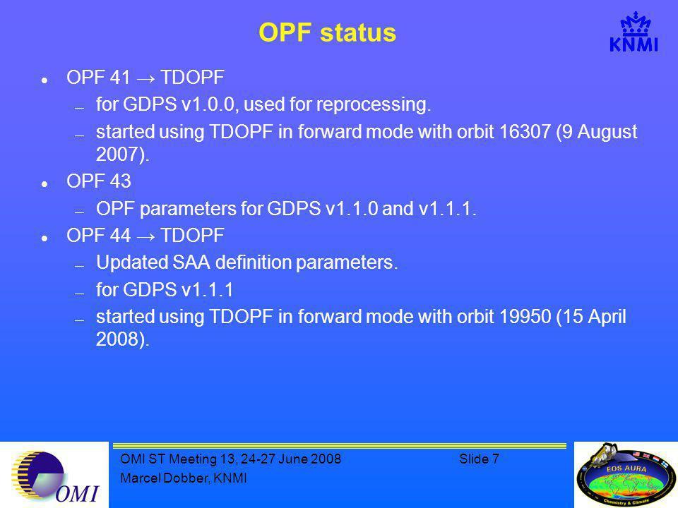OMI ST Meeting 13, 24-27 June 2008Slide 7 Marcel Dobber, KNMI OPF status OPF 41 → TDOPF  for GDPS v1.0.0, used for reprocessing.
