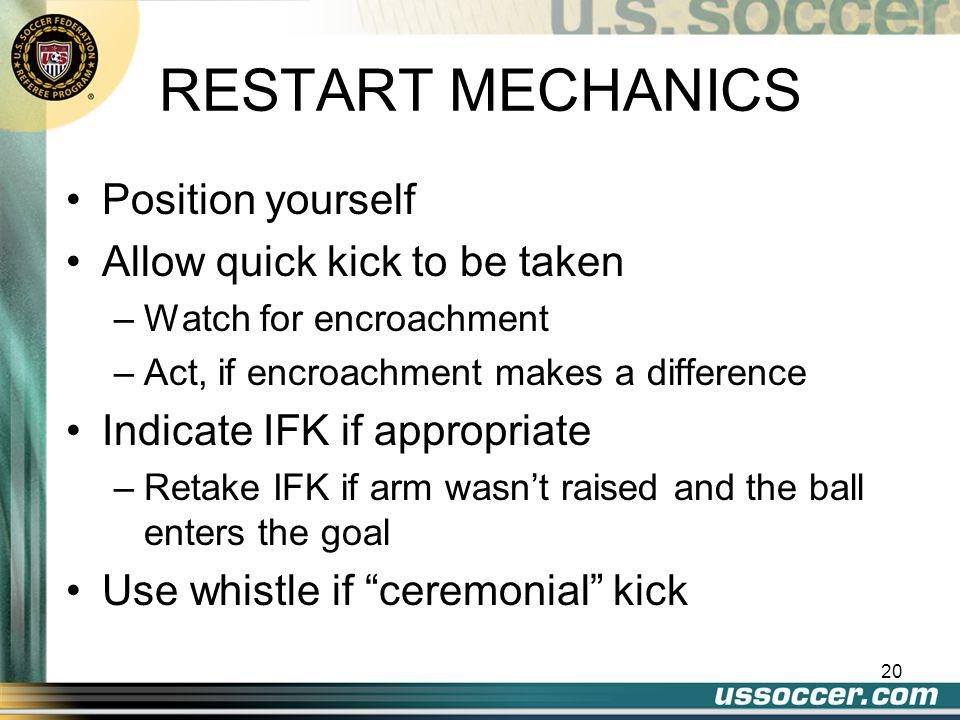 """19 RESTART MECHANICS Point direction! –Players want/need to know if they are """"attacking"""" or """"defending"""" Indicate IFK if appropriate –Players want/need"""