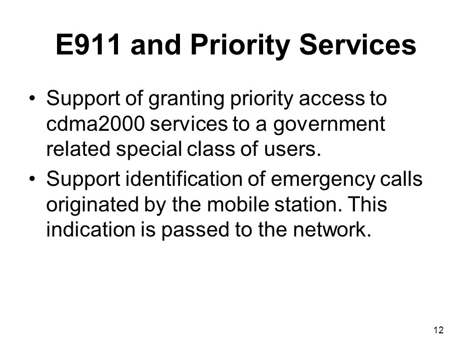 12 E911 and Priority Services Support of granting priority access to cdma2000 services to a government related special class of users.