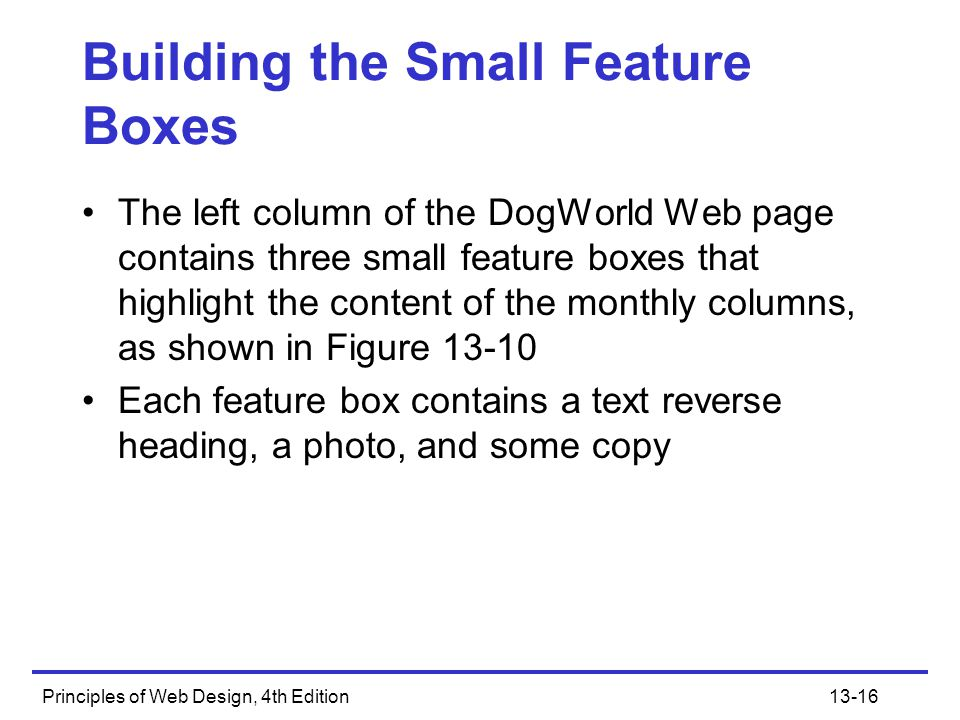 Principles of Web Design, 4th Edition13-16 Building the Small Feature Boxes The left column of the DogWorld Web page contains three small feature boxe