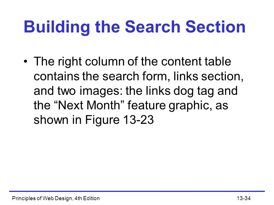 Principles of Web Design, 4th Edition13-34 Building the Search Section The right column of the content table contains the search form, links section,