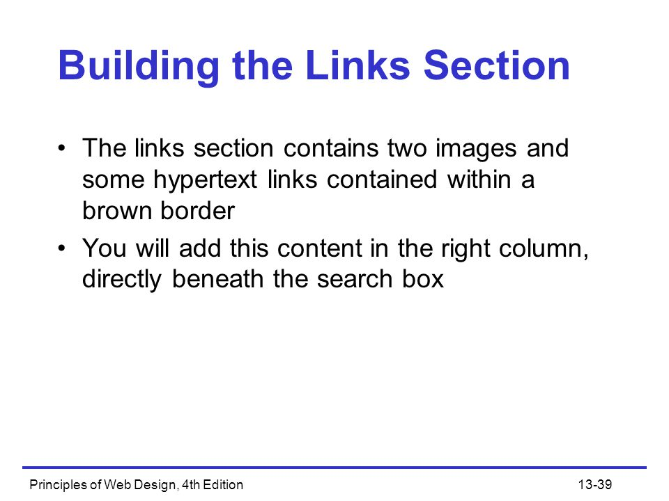 Principles of Web Design, 4th Edition13-39 Building the Links Section The links section contains two images and some hypertext links contained within