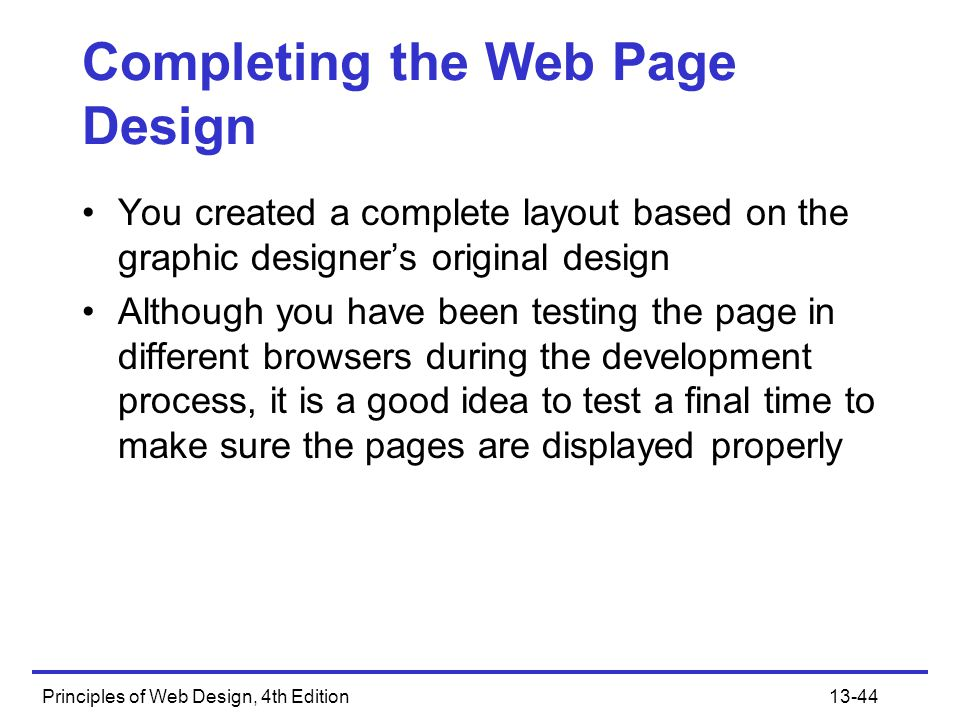 Principles of Web Design, 4th Edition13-44 Completing the Web Page Design You created a complete layout based on the graphic designer's original desig