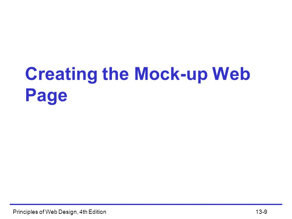 Principles of Web Design, 4th Edition13-9 Creating the Mock-up Web Page