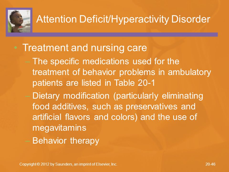 Attention Deficit/Hyperactivity Disorder Treatment and nursing care –The specific medications used for the treatment of behavior problems in ambulator