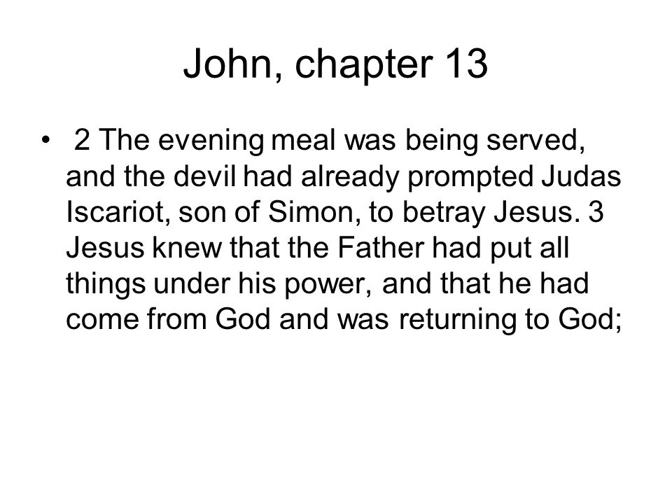 John, chapter 13 4 so he got up from the meal, took off his outer clothing, and wrapped a towel around his waist.