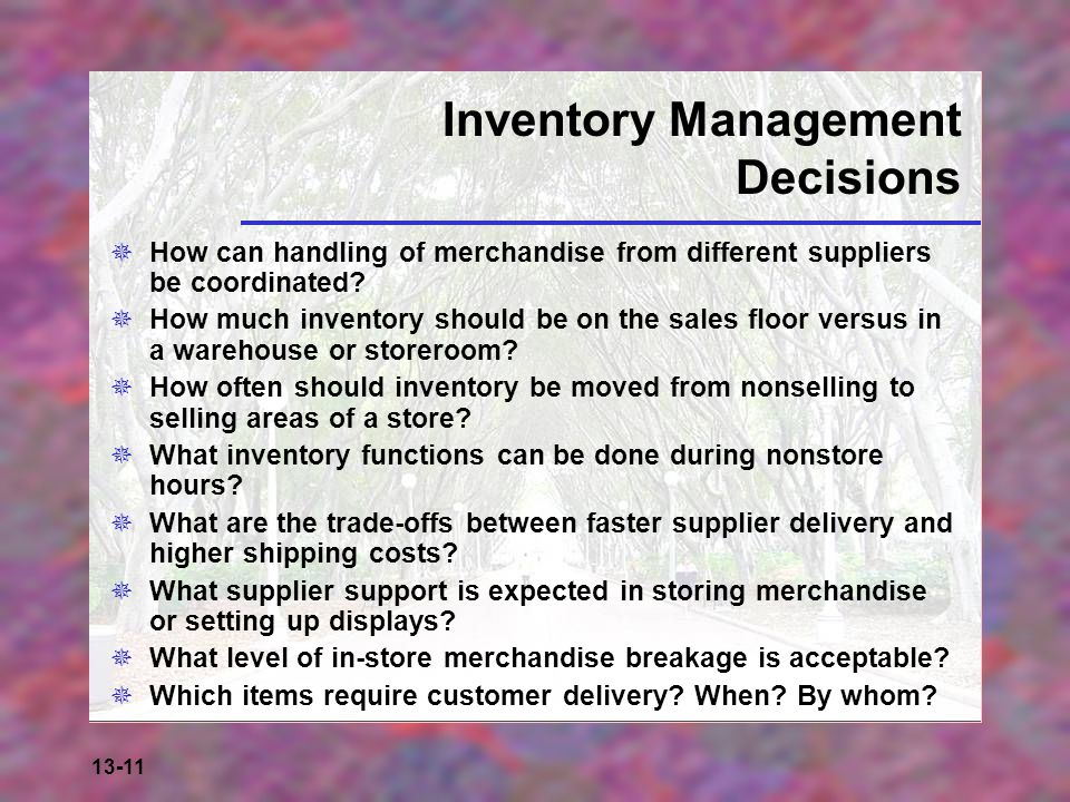 13-11 Inventory Management Decisions  How can handling of merchandise from different suppliers be coordinated?  How much inventory should be on the