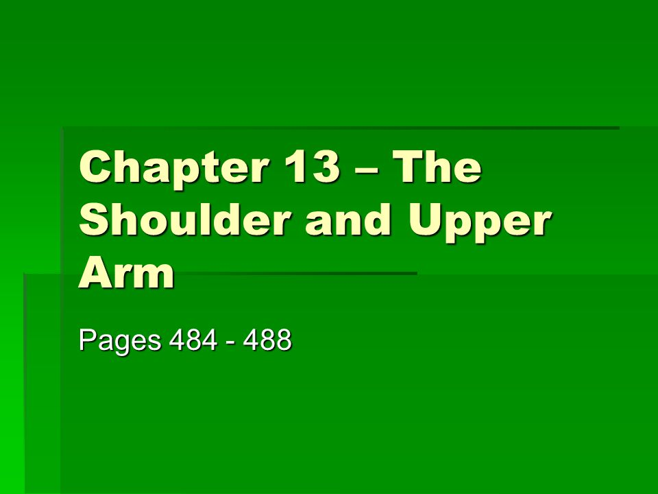 Chapter 13 – The Shoulder and Upper Arm Pages 484 - 488