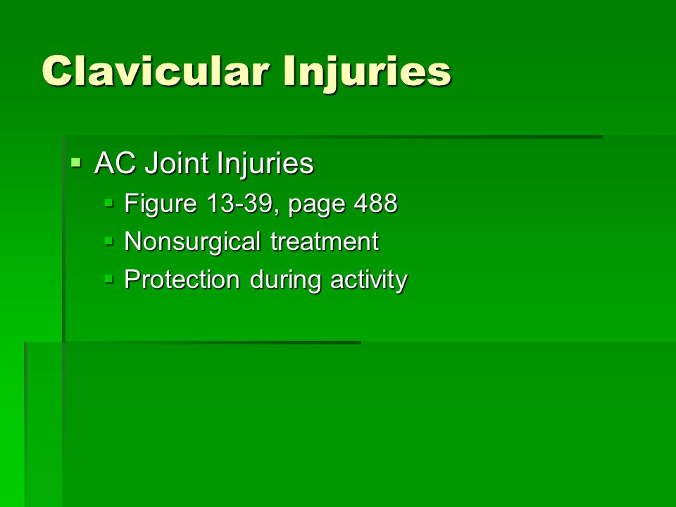 Clavicular Injuries  AC Joint Injuries  Figure 13-39, page 488  Nonsurgical treatment  Protection during activity