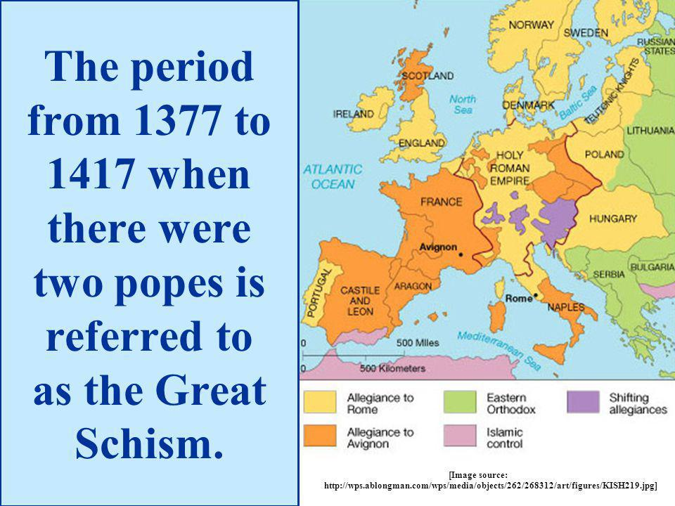 The period from 1377 to 1417 when there were two popes is referred to as the Great Schism.