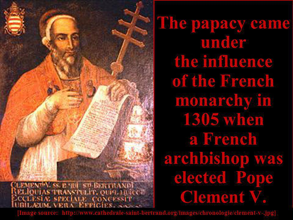 The papacy came under the influence of the French monarchy in 1305 when a French archbishop was elected Pope Clement V.