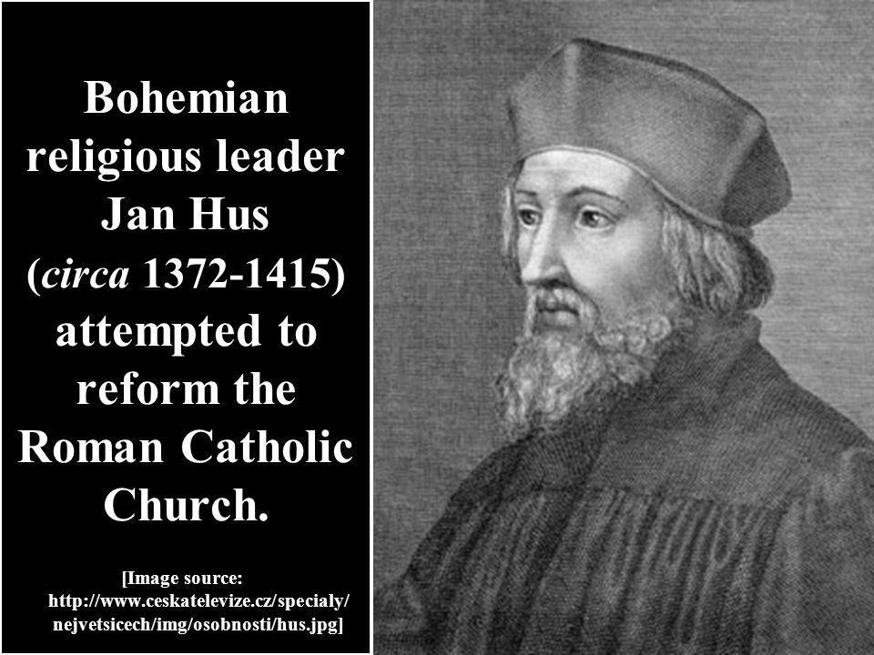 Bohemian religious leader Jan Hus (circa 1372-1415) attempted to reform the Roman Catholic Church.