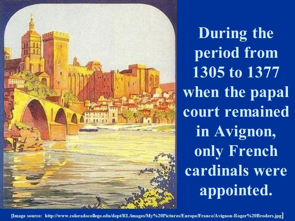 During the period from 1305 to 1377 when the papal court remained in Avignon, only French cardinals were appointed.