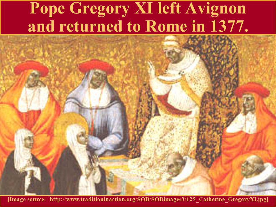 Pope Gregory XI left Avignon and returned to Rome in 1377.