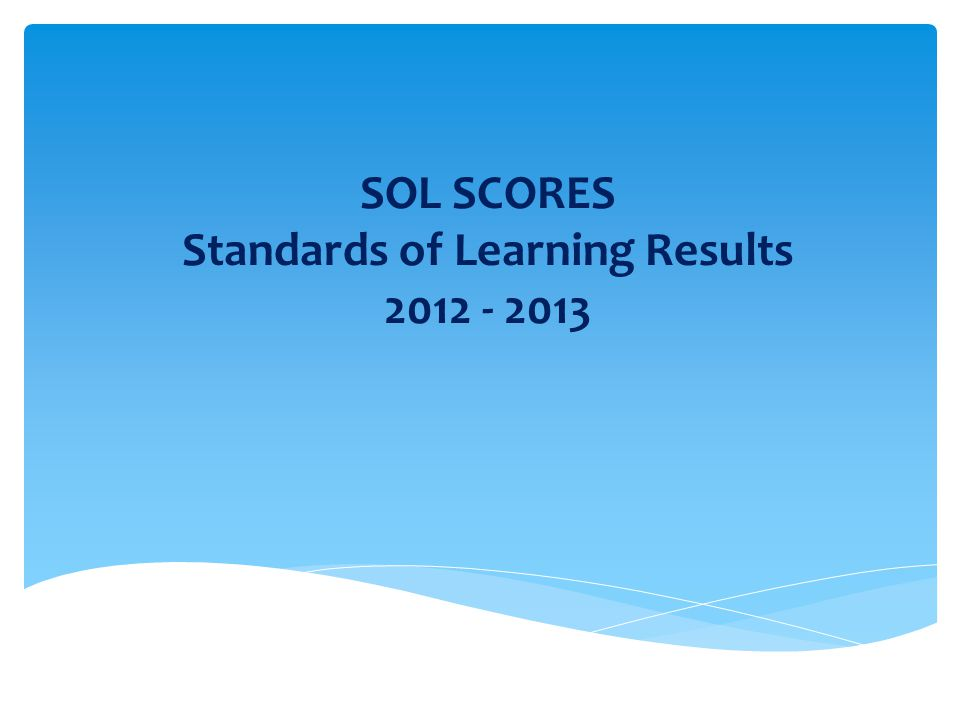 SOL SCORES Standards of Learning Results 2012 - 2013