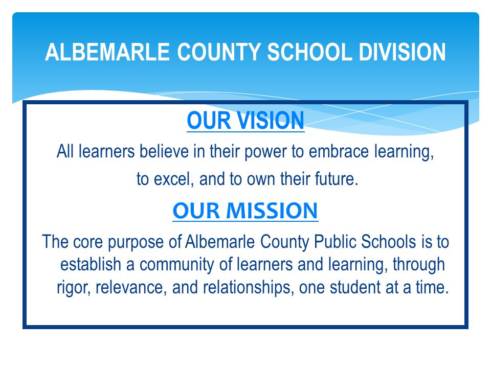 OUR VISION All learners believe in their power to embrace learning, to excel, and to own their future.