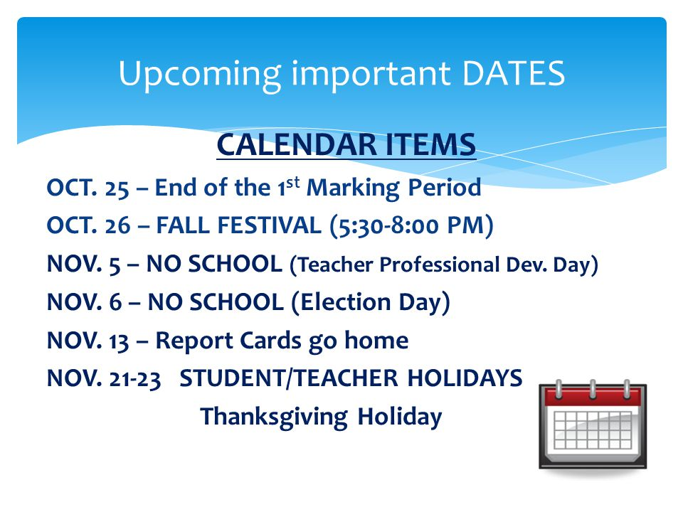 CALENDAR ITEMS OCT.25 – End of the 1 st Marking Period OCT.