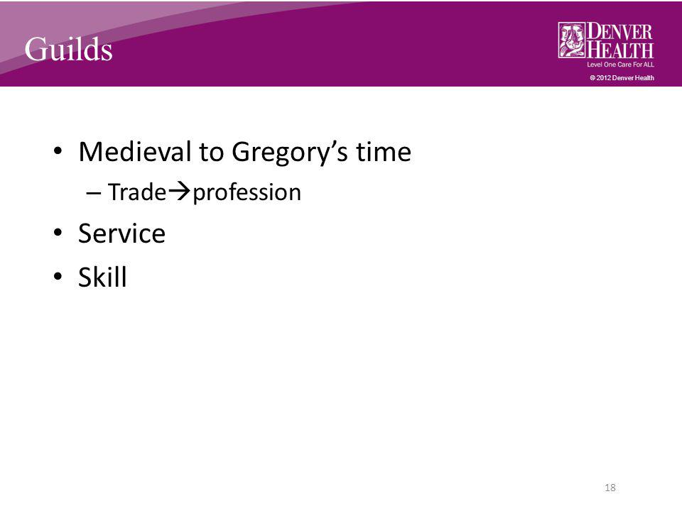 © 2012 Denver Health Guilds Medieval to Gregory's time – Trade  profession Service Skill 18