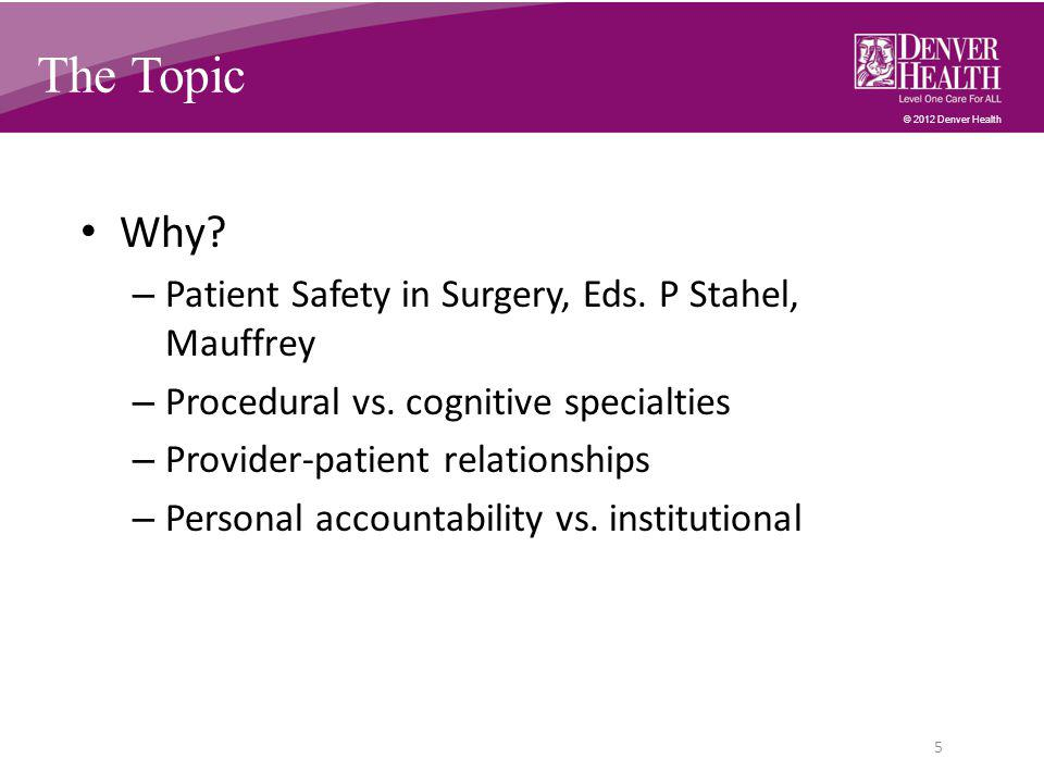 © 2012 Denver Health The Topic Why. – Patient Safety in Surgery, Eds.