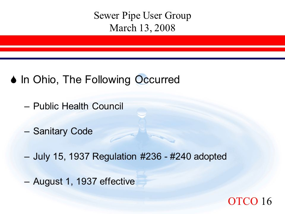 Sewer Pipe User Group March 13, 2008 OTCO 16  In Ohio, The Following Occurred –Public Health Council –Sanitary Code –July 15, 1937 Regulation #236 -