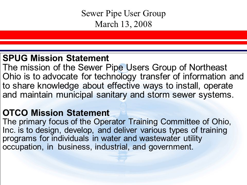 Sewer Pipe User Group March 13, 2008 SPUG Mission Statement The mission of the Sewer Pipe Users Group of Northeast Ohio is to advocate for technology