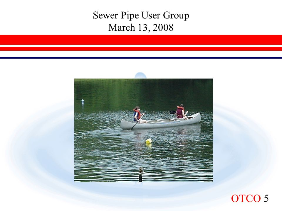 Sewer Pipe User Group March 13, 2008 OTCO 26 Greatest Generation 1925-1942  Depression Babies  The Establishment  Deferred Gratification  Self Sacrificed