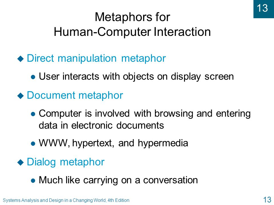 13 Systems Analysis and Design in a Changing World, 4th Edition 13 Metaphors for Human-Computer Interaction u Direct manipulation metaphor l User inte