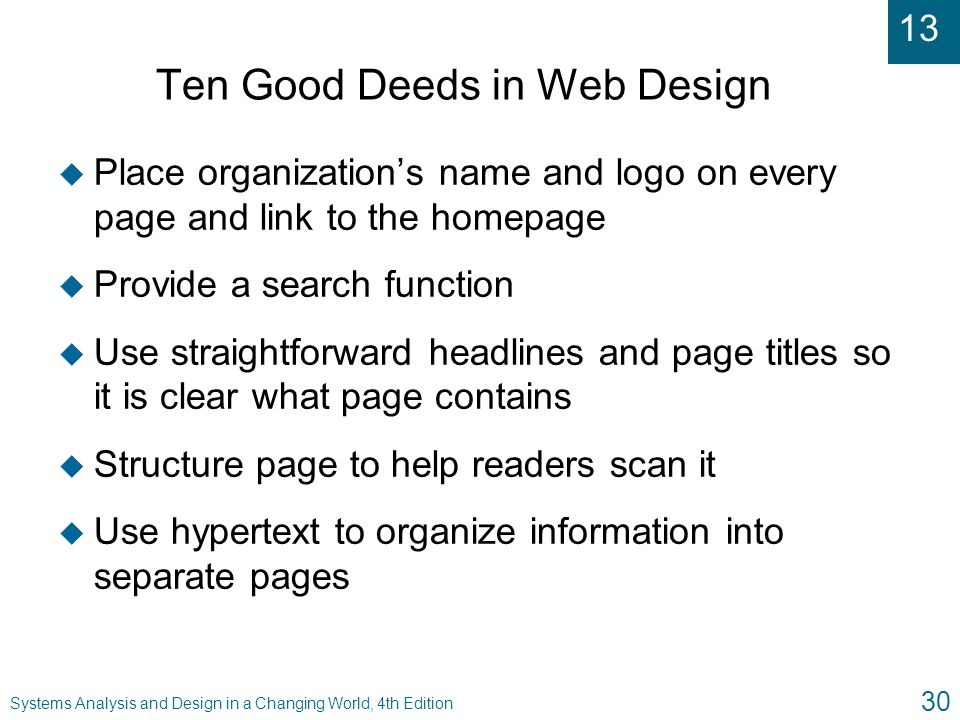 13 Systems Analysis and Design in a Changing World, 4th Edition 30 Ten Good Deeds in Web Design u Place organization's name and logo on every page and