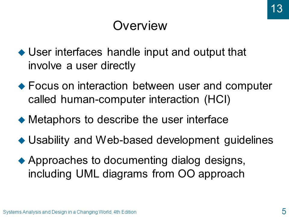 13 Systems Analysis and Design in a Changing World, 4th Edition 5 Overview u User interfaces handle input and output that involve a user directly u Fo