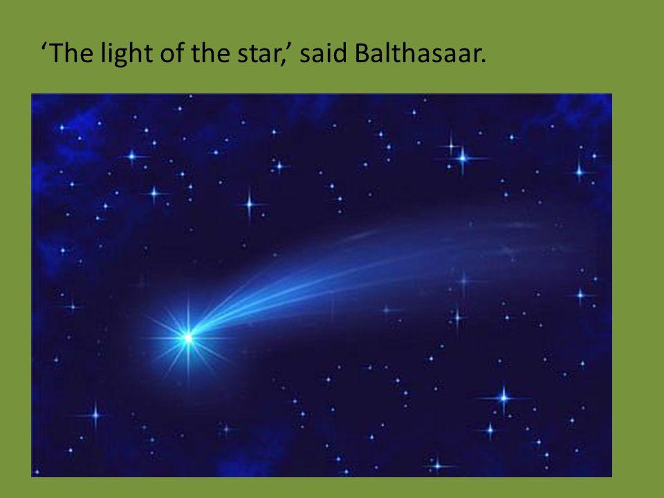 'The light of the star,' said Balthasaar.