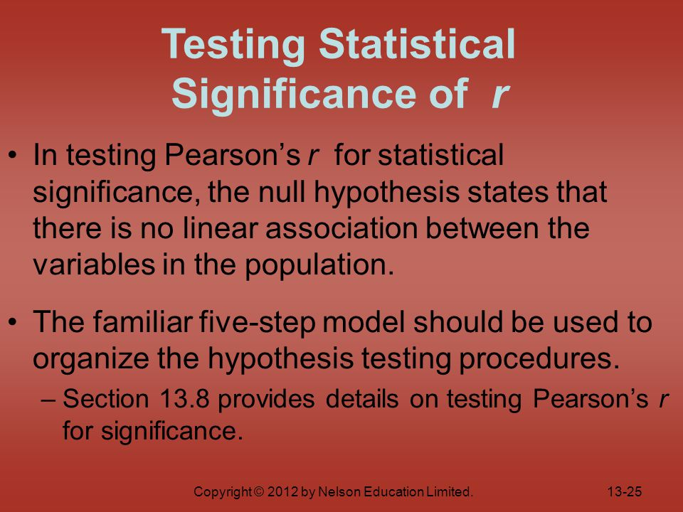 Copyright © 2012 by Nelson Education Limited. In testing Pearson's r for statistical significance, the null hypothesis states that there is no linear