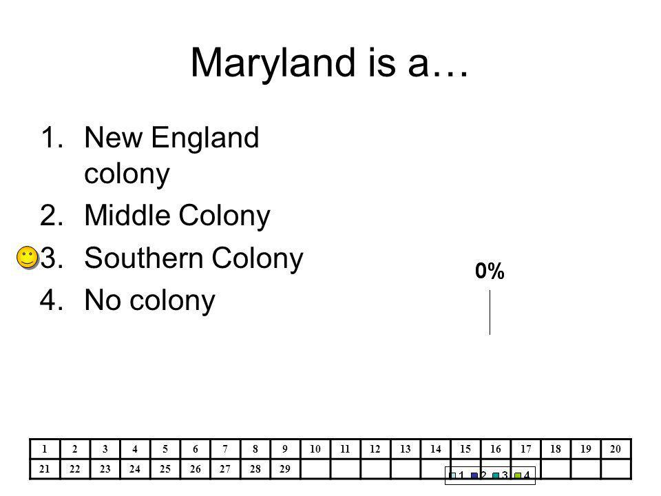 Maryland is a… 1.New England colony 2.Middle Colony 3.Southern Colony 4.No colony 1234567891011121314151617181920 212223242526272829