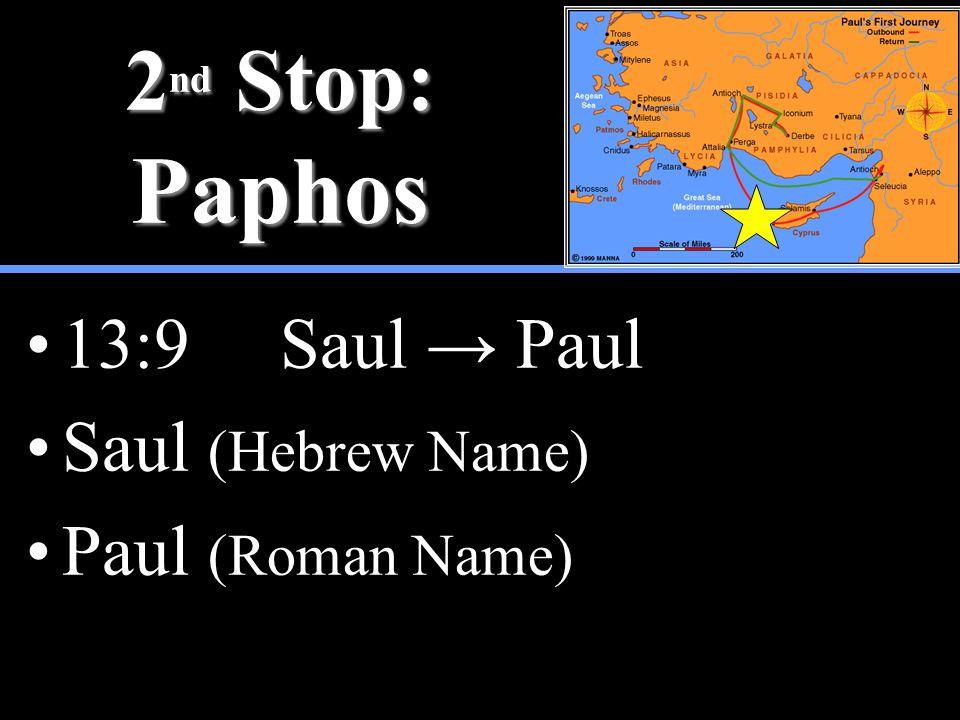 2 nd Stop: Paphos 13:9 Saul → Paul Saul (Hebrew Name) Paul (Roman Name)