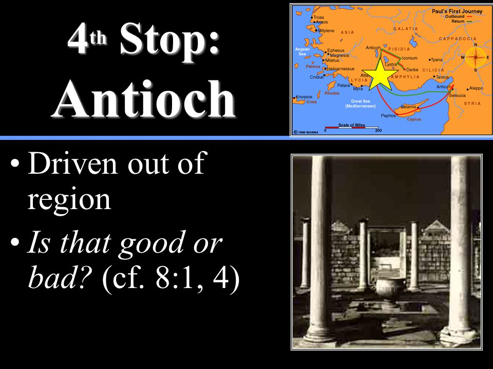 4 th Stop: Antioch Driven out of region Is that good or bad (cf. 8:1, 4)