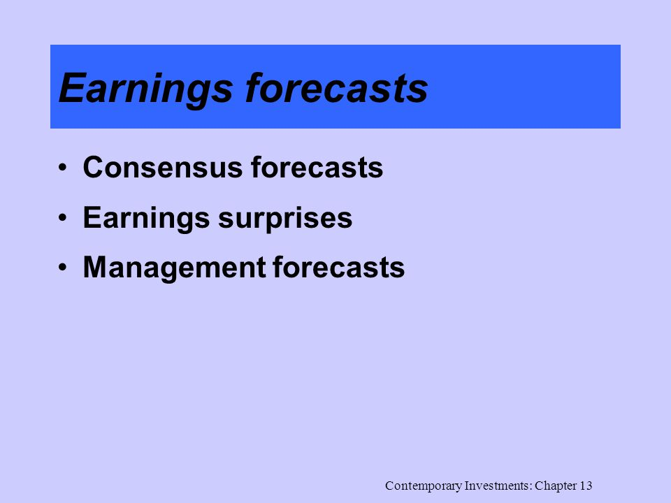 Contemporary Investments: Chapter 13 Earnings forecasts Consensus forecasts Earnings surprises Management forecasts