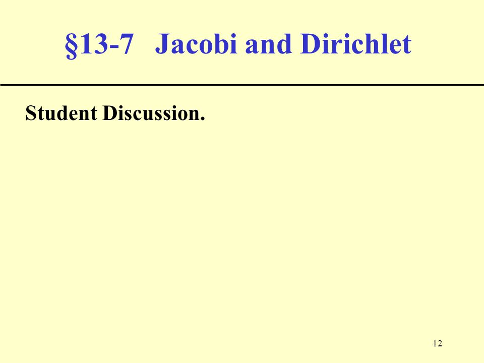 12 §13-7 Jacobi and Dirichlet Student Discussion.