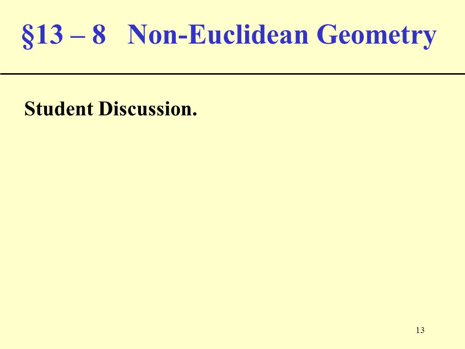 13 §13 – 8 Non-Euclidean Geometry Student Discussion.